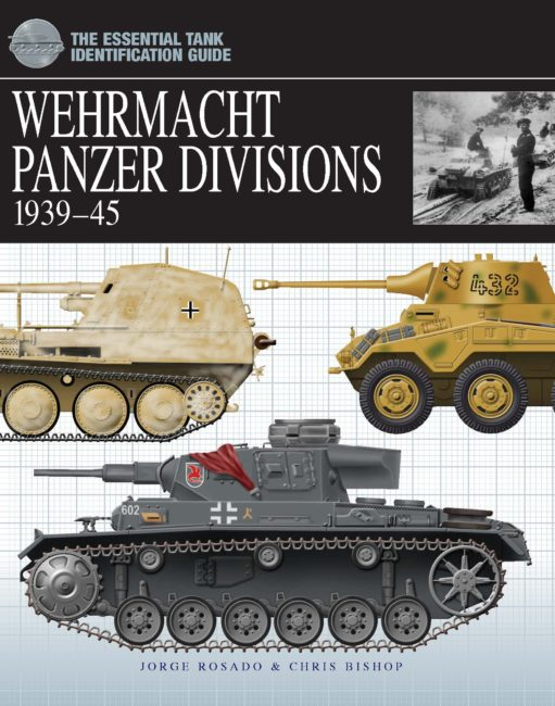 Wehrmacht Panzer Divisions 1939-45: The Essential Vehicle Identification Guide