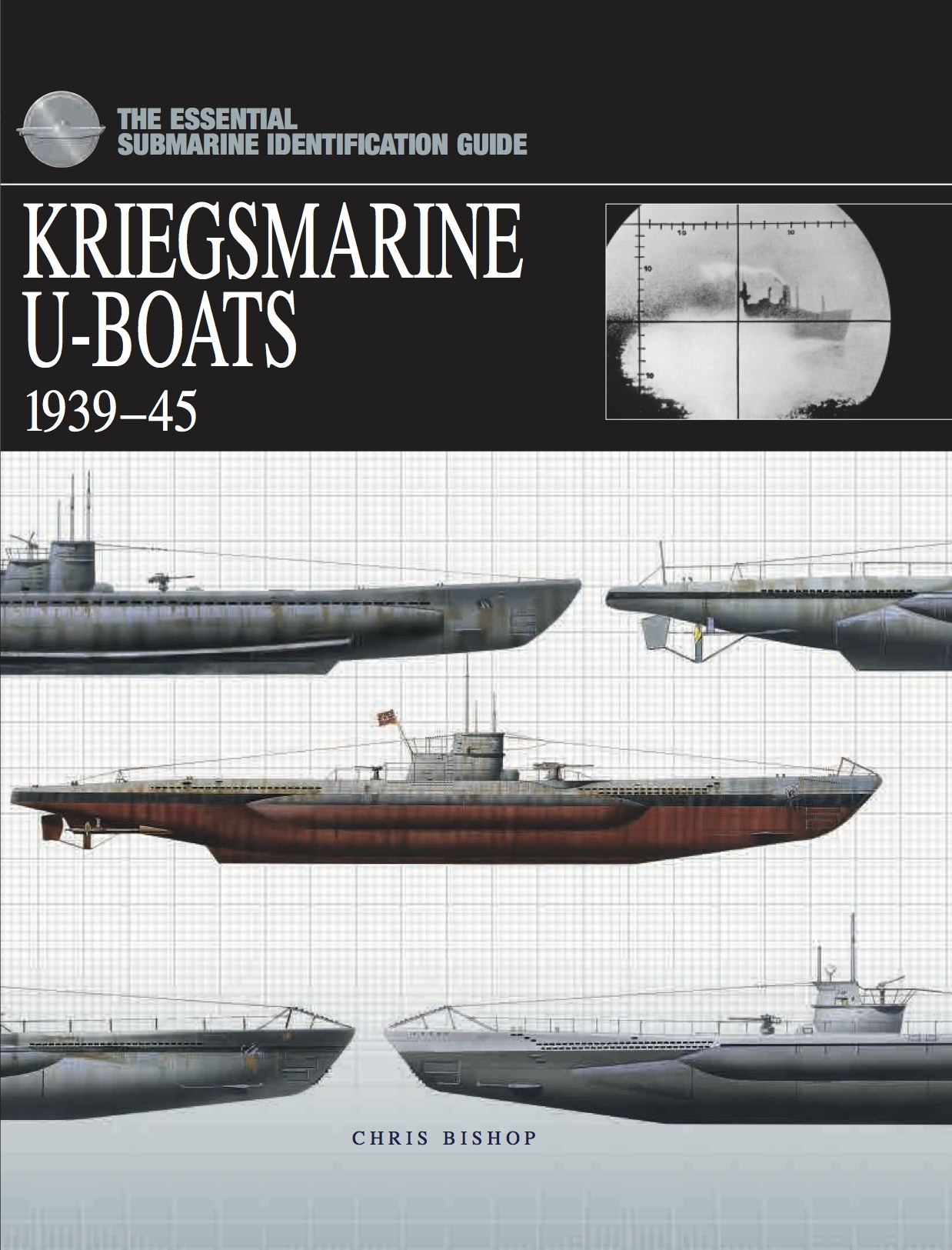 Kriegsmarine U-Boats 1939-45: Essential Submarine Identification Guide