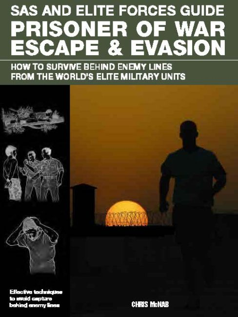 SAS and Elite Forces Guide: Prisoner of War Escape & Evasion
