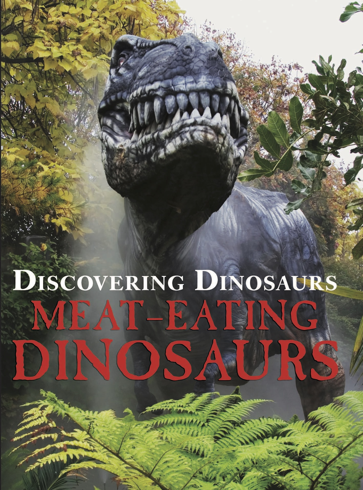 Discovering Dinosaurs: Meat-Eating Dinosaurs