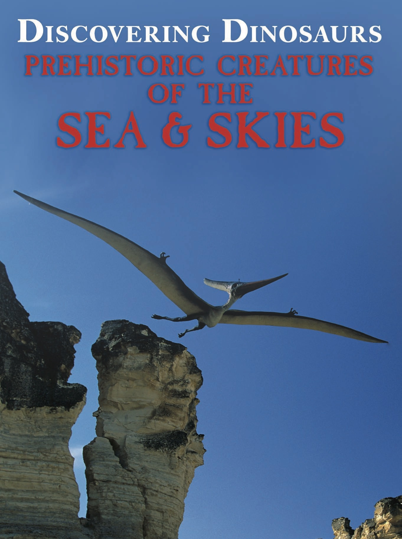 Discovering Dinosaurs: Prehistoric Creatures of the Sea and Skies