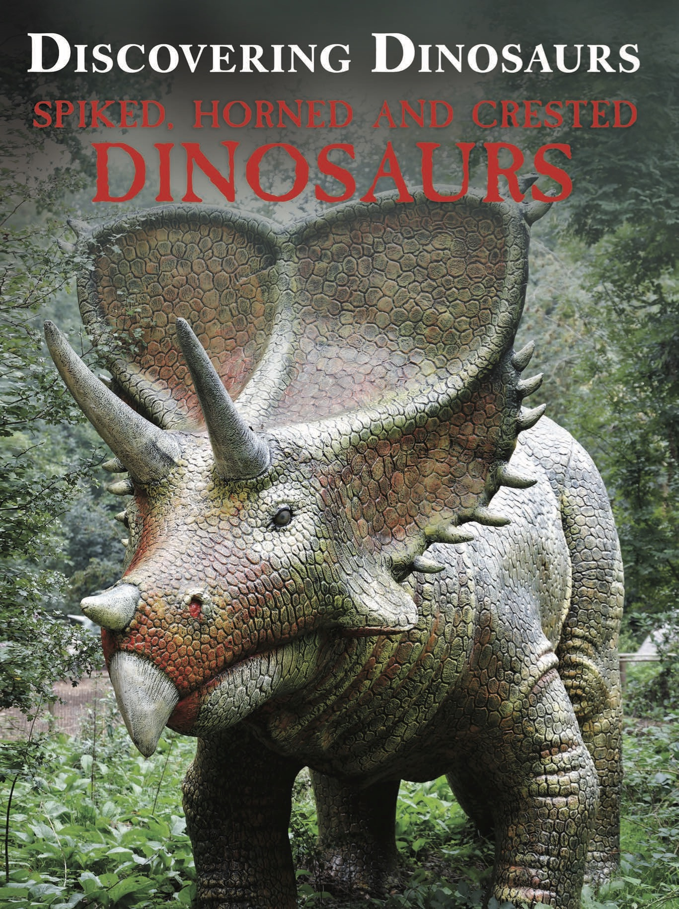 Discovering Dinosaurs: Spiked, Horned and Crested Dinosaurs