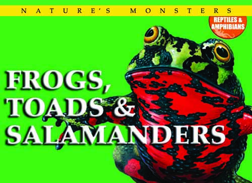 Nature's Monsters: Frogs, Toads and Salamanders