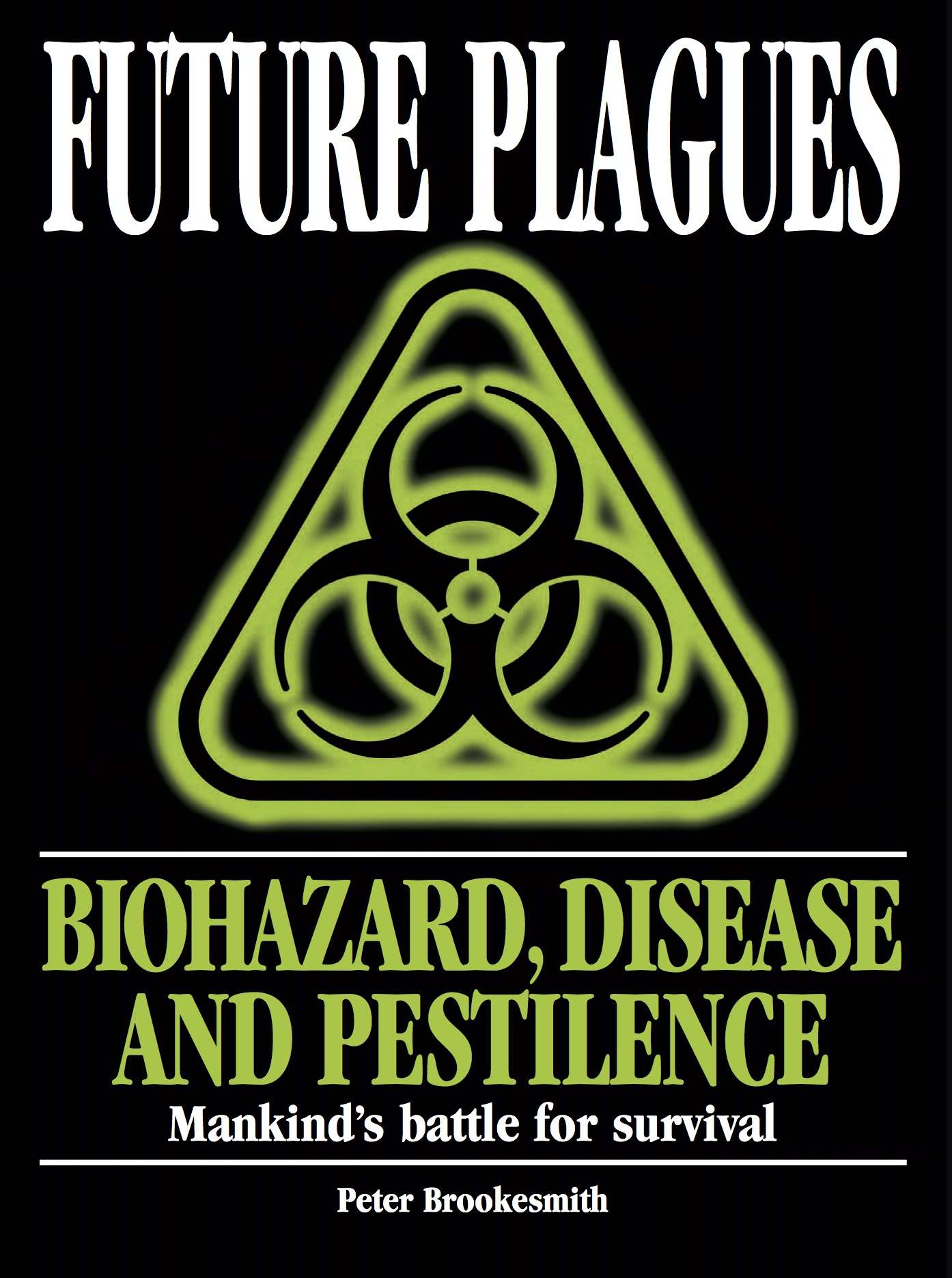 Future Plagues: Biohazard, Disease and Pestilence