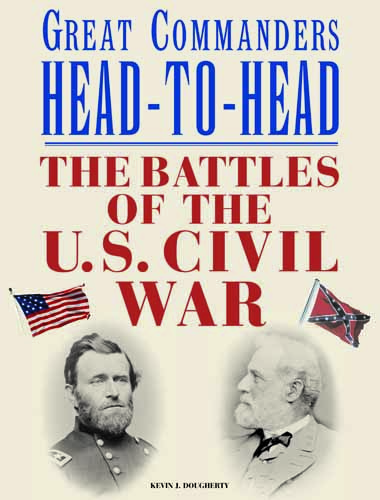 Great Commanders Head-to-Head: The Battles of the U.S. Civil War