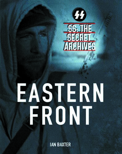 SS Secret Archives: Eastern Front