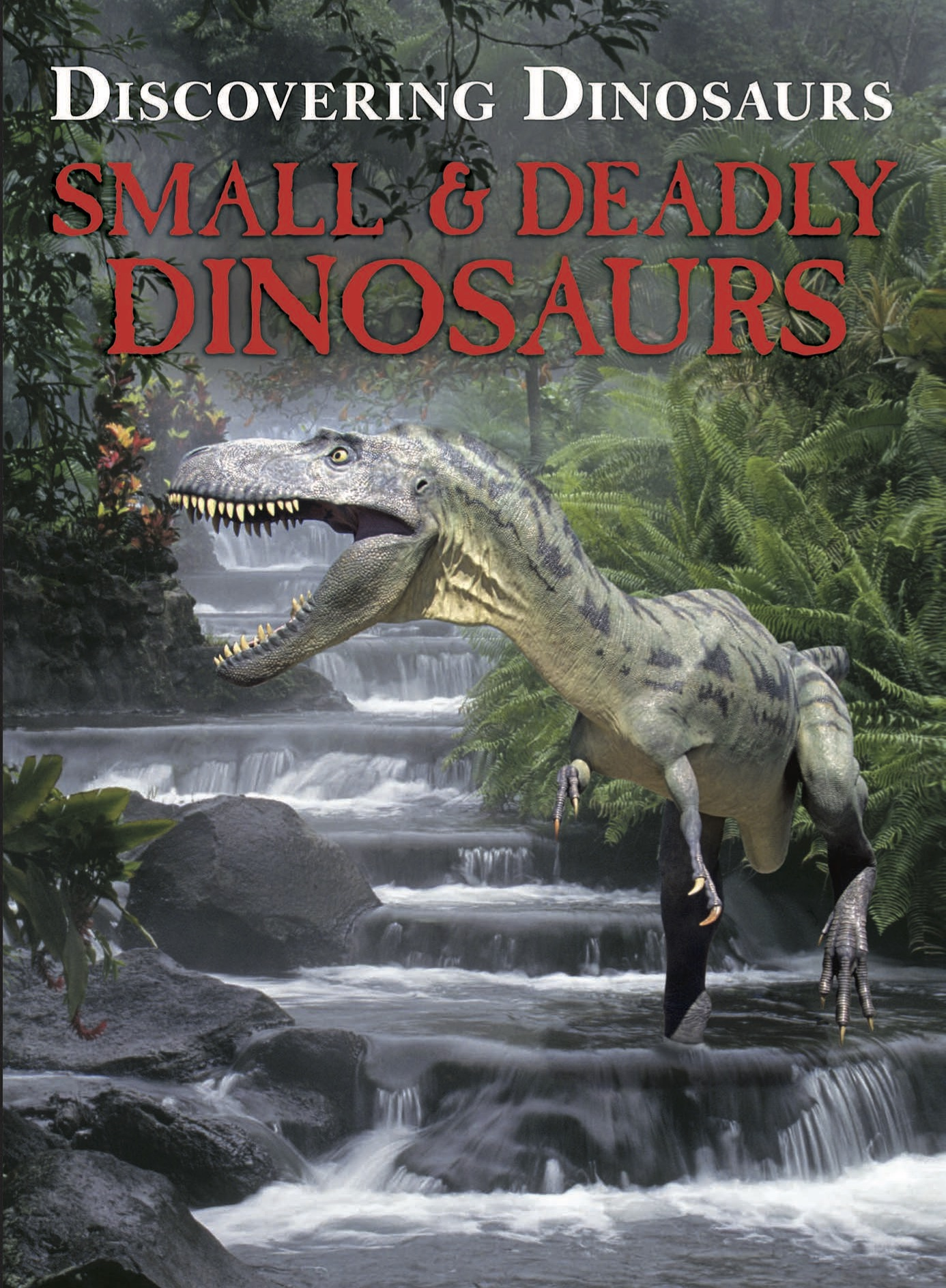Discovering Dinosaurs: Small and Deadly Dinosaurs