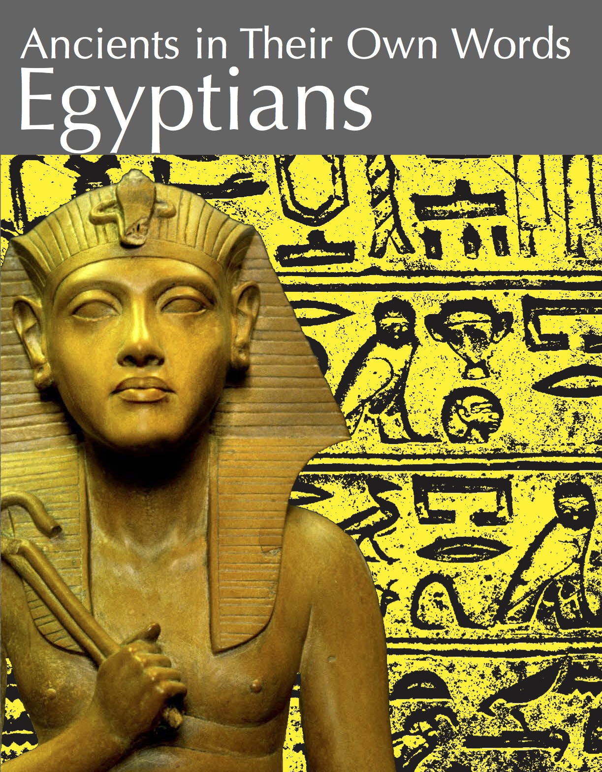 Ancients In Their Own Words: Egyptians