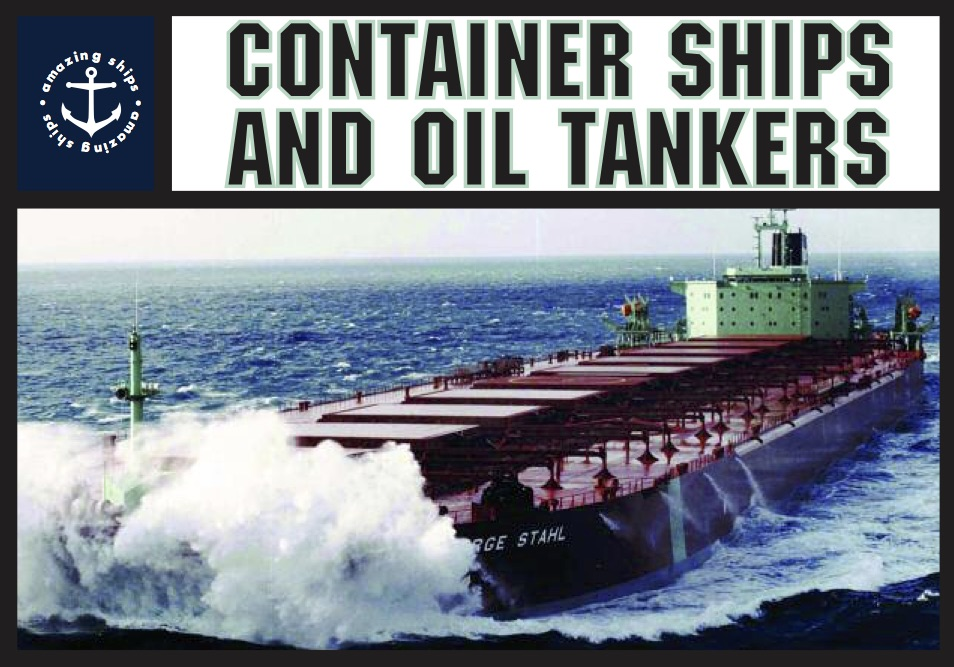 Amazing Ships: Container Ships and Oil Tankers [Childrens series]