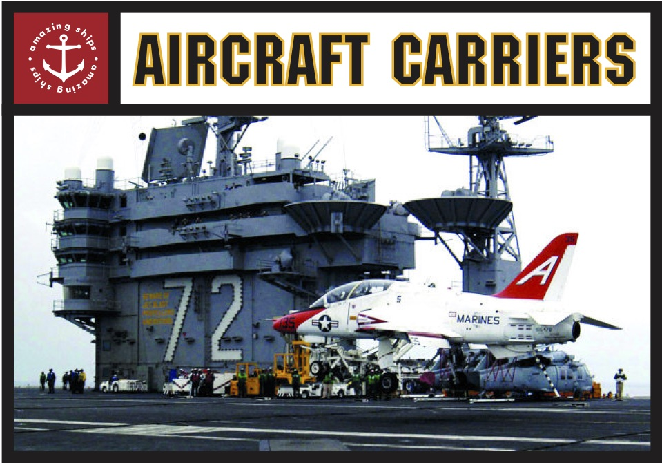 Amazing Ships: Aircraft Carriers [Childrens series]