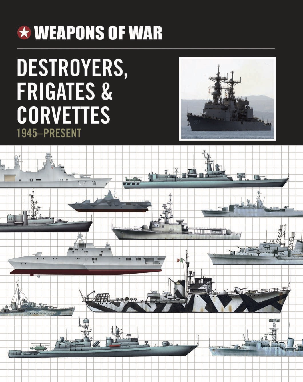 Destroyers, Frigates & Corvettes: 1945-Present – Weapons of War