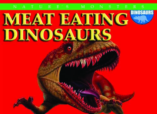 Nature's Monsters: Meat Eating Dinosaurs
