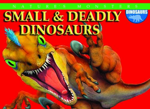 Nature's Monsters: Small & Deadly Dinosaurs