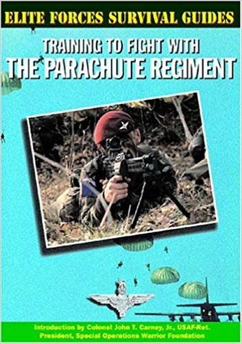 Elite Forces Survival Guides: Training to Fight with the Parachute Regiment